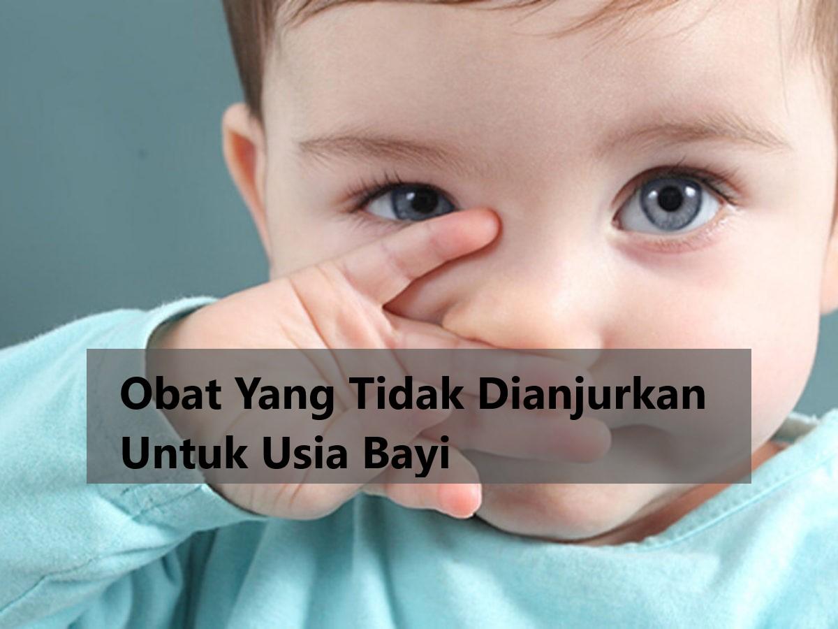 Obat Yang Tidak Dianjurkan Untuk Usia Bayi