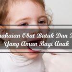 Pemakaian Obat Batuk Dan Pilek Yang Aman Bagi Anak
